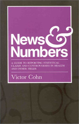 9780813814377: News & Numbers: A Guide to Reporting Statistical Claims and Controversies in Health and Other Fields