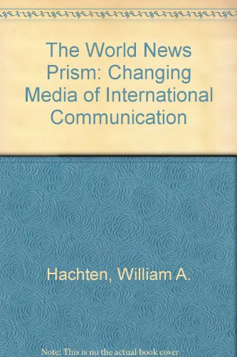 The World News Prism Changing Media of International Communication: William A. Hacthten