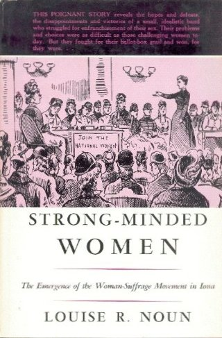 Strong-Minded Women : The Emergence of the Woman-Suffrage Movement in Iowa: Noun, Louise R.