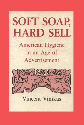 9780813817880: Soft Soap, Hard Sell: American Hygiene in an Age of Advertisement