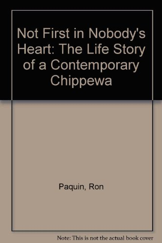 9780813818368: Not First in Nobody's Heart: The Life Story of a Contemporary Chippewa