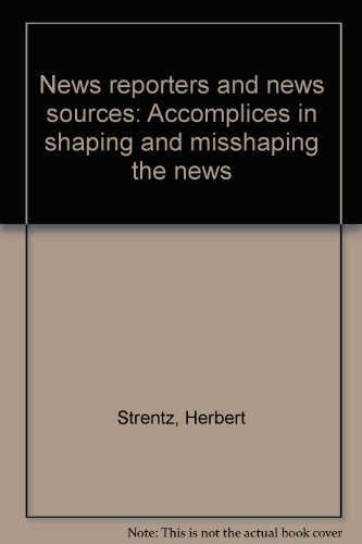 9780813818863: News reporters and news sources: Accomplices in shaping and misshaping the news