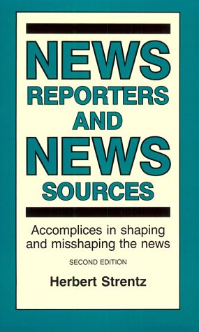 9780813818870: News Reporters and News Sources: Accomplices in Shaping and Misshaping the News