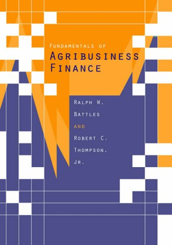 Fundamentals of Agribusiness Finance: Ralph W. Battles,