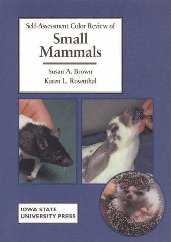 Self-Assessment Color Review of Small Mammals (Self-Assessment: Susan A. Brown
