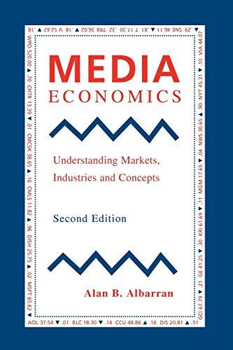 Media Economics: Understanding Markets, Industries and Concepts: Alan B. Albarran