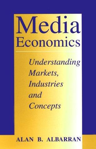 Media Economics: Understanding Markets, Industries, and Concepts: Alan B. Albarran