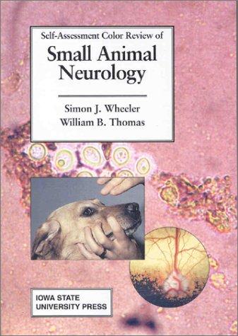 Self Assessment Color Review of Small Animal Neurology: Wheeler, Simon J., Thomas, William B.