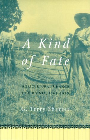 9780813825694: A Kind of Fate: Agricultural Change in Virginia, 1861-1920