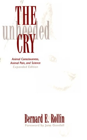 9780813825762: The Unheeded Cry: Animal Consciousness, Animal Pain, and Science, Expanded Edition