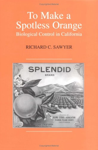 9780813827551: To Make a Spotless Orange: Biological Control in California (HENRY A WALLACE SERIES ON AGRICULTURAL HISTORY AND RURAL STUDIES)