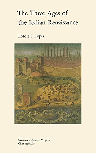 The three ages of the Italian Renaissance,: Robert Sabatino Lopez