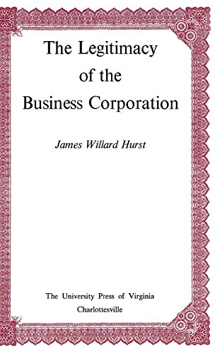 The Legitimacy of the Business Corporation in the Law of the United States, 1780-1970: Hurst, James...