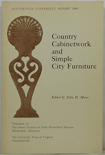 Country Cabinetwork and Simple City Furniture (Winterthur Conference report, 1969): Morse, John D.