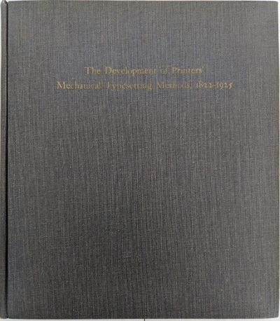 The Development of Printers' Mechanical Typesetting Methods, 1822-1925: Huss, Richard E.