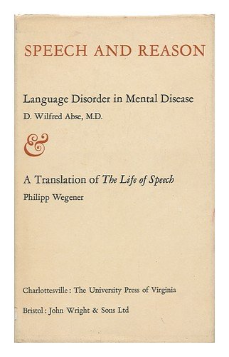 Speech and Reason: Language Disorder in Mental Disease and a Translation of The Life of Speech: D. ...