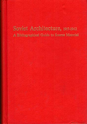 SOVIET ARCHITECTURE 1917-1962: A Bibliographical Guide to Source Material