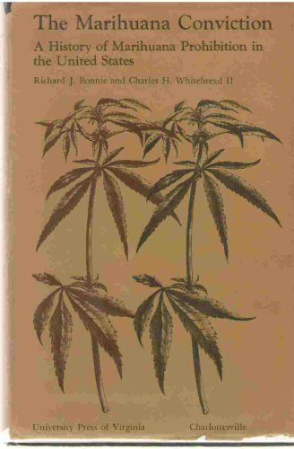 The Marihuana Conviction : A History of Marihuana Prohibition in the United States: Bonnie, Richard...