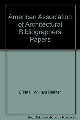 American Association of Architectural Bibliographers Papers: William Bainter O'Neal