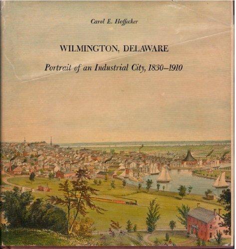 Wilmington, Delaware Portait of an Industrial City, 1830-1910: Hoffecker, Carol E.