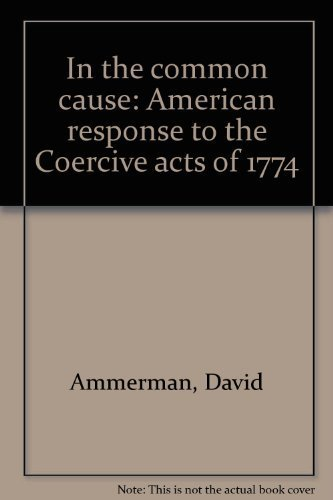 9780813905259: In the common cause: American response to the Coercive acts of 1774