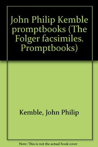 John Philip Kemble Promptbooks (The Folger Facsimiles): Kemble, John Philip