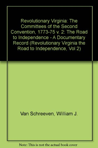 The Committees and the Second Convention, 1773-1775; A Documentary Record (Revolutionary Virginia ...