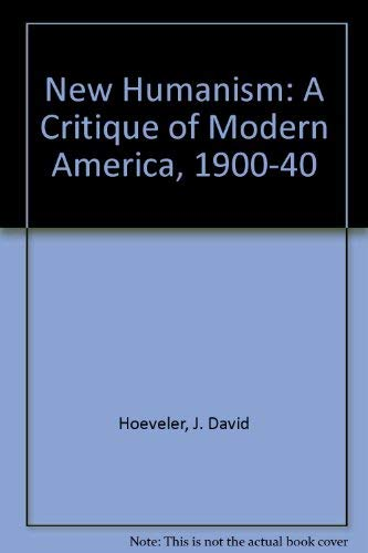 9780813906584: New Humanism: A Critique of Modern America, 1900-40