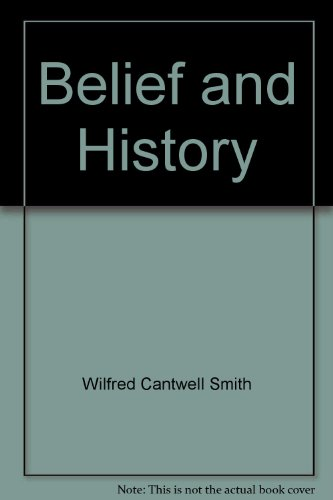 Belief and history (Richard lectures for 1974-75, University of Virginia): Smith, Wilfred Cantwell