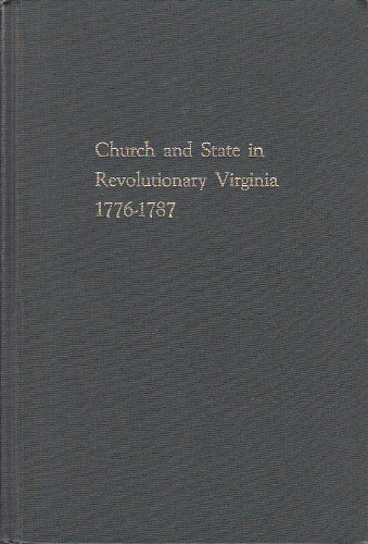 Church and State in Revolutionary Virginia 1776-1787: Buckley, Thomas E., S.J.