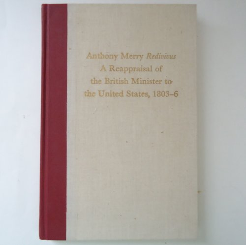 Anthony Merry 'Redivivus': A Reappraisal of the British Minister to the United States, 1803-6