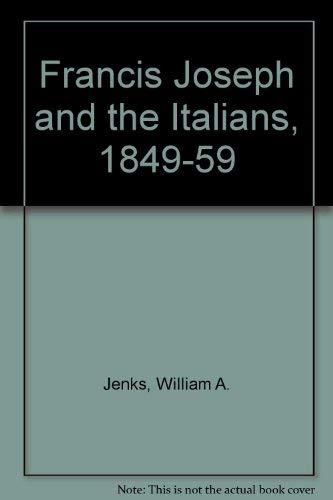 Francis Joseph and the Italians, 1849-59: Jenks, William A.