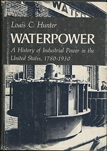 9780813907826: A Histroy Of Industrial Power in the United States, 1780-1930: Volume One: Waterpower in the Century of the Steam Engine