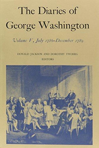 The Diaries of George Washington: July 1786-December 1789 (Volume V): Washington, George