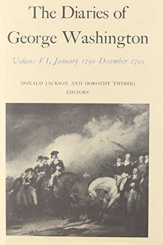 The Diaries of George Washington: January 1790-December 1799