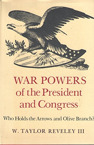 War Powers of the President and Congress: Who Holds the Arrows and Olive Branch? (Virginia legal ...