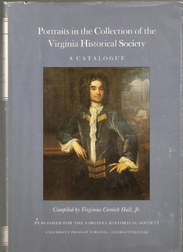 PORTRAITS IN THE COLLECTION OF THE VIRGINIA HISTORICAL SOCIETY: A Catalogue