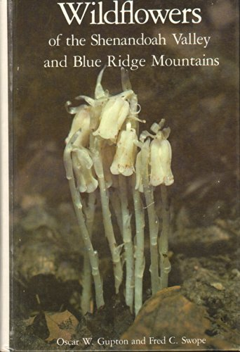 Wildflowers of the Shenandoah Valley and Blue Ridge Mountains: Oscar W. Gupton, Fred C. Swope