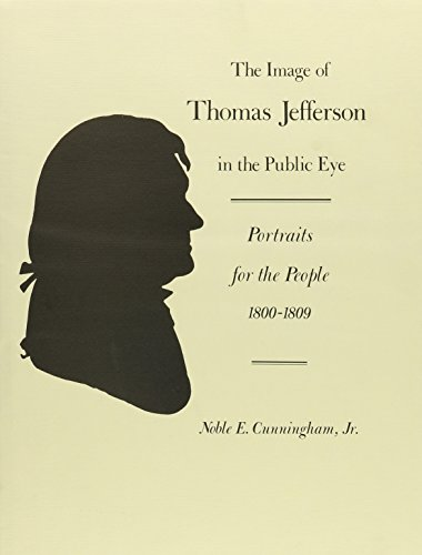 The Image of Thomas Jefferson in the Public Eye: Portraits for the People, 1800-1809