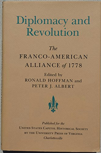 Diplomacy and Revolution: The Franco-American Alliance of 1778: Ronald Hoffman