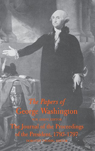 The Papers of George Washington's: The Journal of the Proceedings of the President 1793-1797