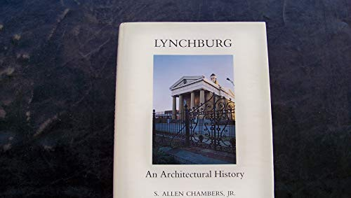 Lynchburg: An Architectural History: S. Allen Chambers, Jr.