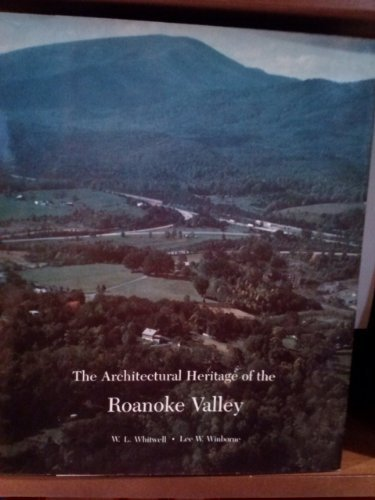 The Architectural Heritage of the Roanoke Valley: Winborne, Lee W.;Whitwell, W.L.