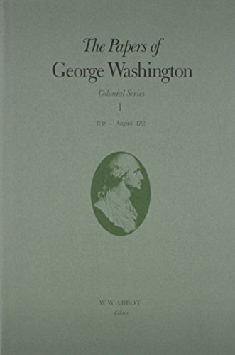 The Papers of George Washington: 1748-August 1755 (Colonial Series): Washington, George
