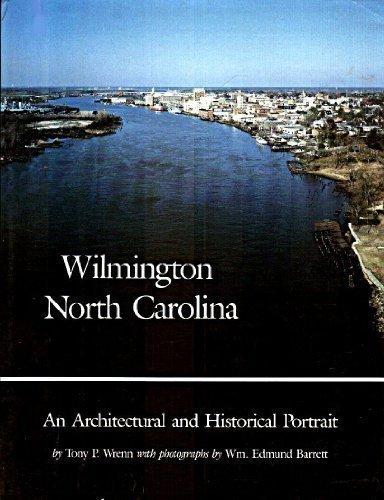 Wilmington, North Carolina: An Architectural and Historical Portrait: Tony P. Wrenn