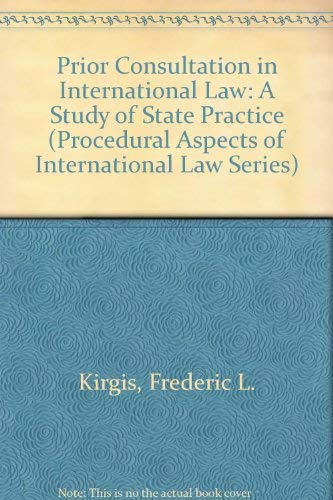 9780813909714: Prior Consultation in International Law: A Study of State Practice (PROCEDURAL ASPECTS OF INTERNATIONAL LAW SERIES)