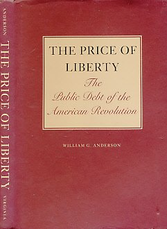 The Price of Liberty: The Public Debt of the American Revolution: Anderson, William G