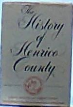 The History of Henrico County: Manarin, Louis H.; Dowdey, Clifford