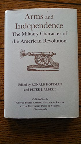 Arms and Independence: The Military Character of the American Revolution (Perspectives on the Ame...