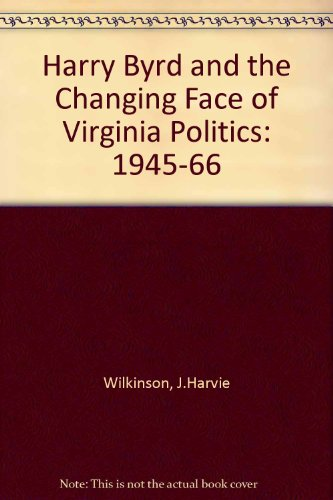 9780813910437: Harry Byrd and the Changing Face of Virginia Politics, 1945-1966